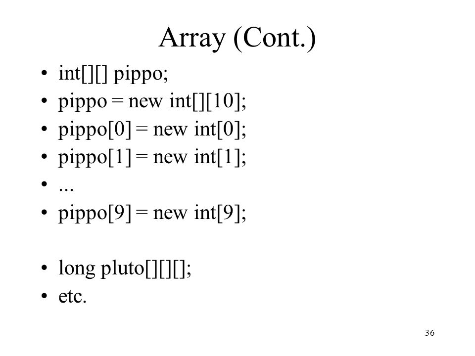 Array (Cont.) int[][] pippo; pippo = new int[][10];